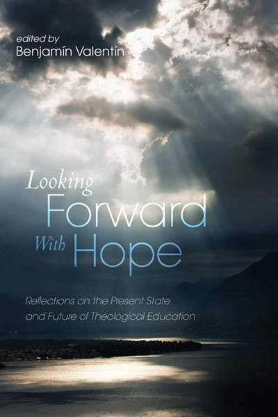 Looking Forward with Hope: Reflections on the Present State and Future of Theological Education