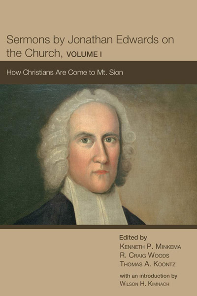 Sermons by Jonathan Edwards on the Church, Volume 1: How Christians Are Come to Mt. Sion